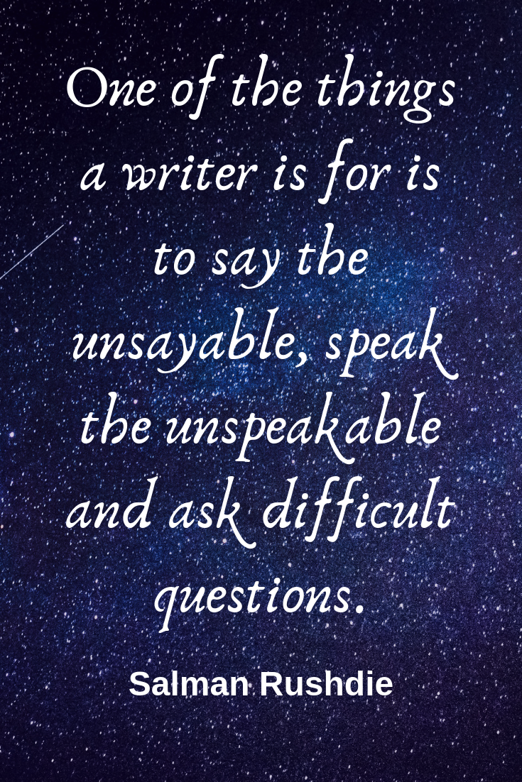 The job of the writer is to ask difficult questions